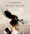 fashion at royal ascot three centuries of thoroughbred style