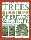 the complete book of trees of britain europe the ultimate reference guide and identifier to 550 of the most spectacular best-loved and unusual trees