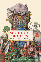 medieval bodies life death and art in the middle ages
