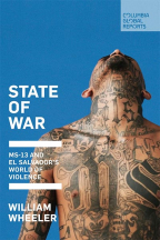 state of war ms-13 and el salvadors world of violence
