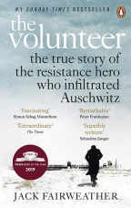 the volunteer the true story of the resistance hero who infiltrated auschwitz