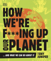 how were fing up our planet and what we can do about it